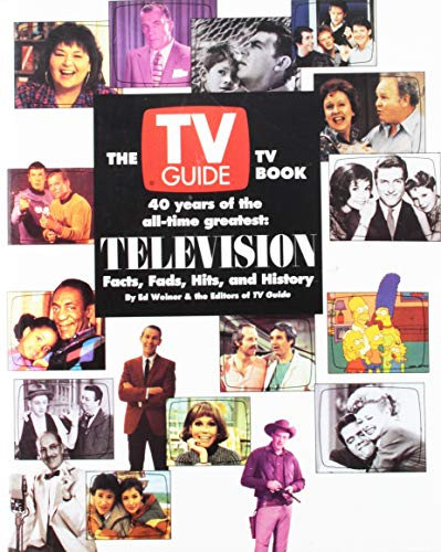 The TV Guide TV Book: 40 Years of the All-Time Greatest : Television Facts, Fads, Hits, and History