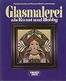 Glasmalerei als Kunst und Hobby. - Felizitas Krettek