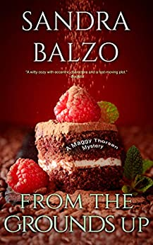 From The Grounds Up (A Maggy Thorsen Mystery Book 5) by [Sandra Balzo]