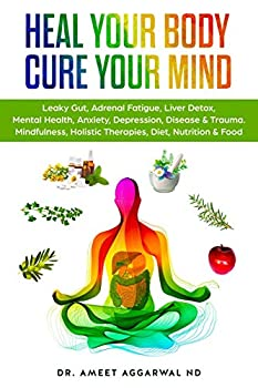 Heal Your Body Cure Your Mind  Leaky Gut Adrenal Fatigue Liver Detox Mental Health Anxiety Depression Disease & Trauma Mindfulness Holistic Therapies Nutrition & Food Diet