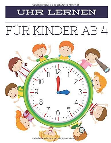 Uhr Lernen Für Kinder Ab 4: Uhrzeit Lernen, Übungsmaterial für Kindergarten und Vorschule.