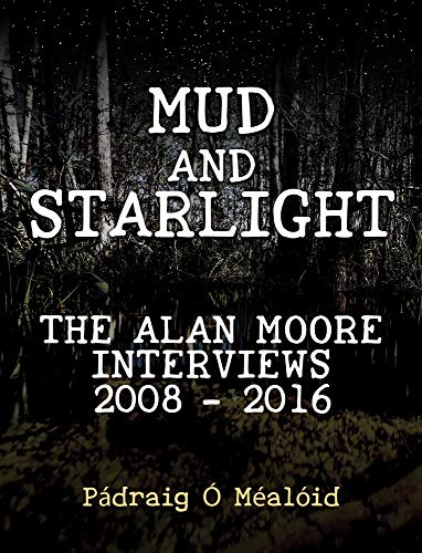 Mud and Starlight: The Alan Moore Interviews 2008—2016 (English Edition)