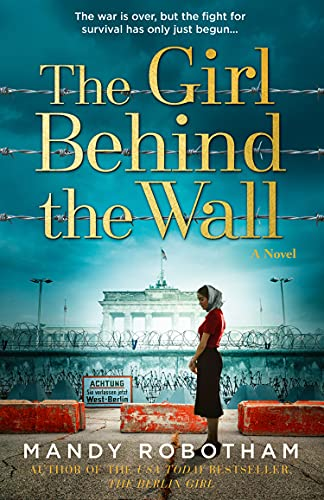 Compare Textbook Prices for The Girl Behind the Wall: The new novel from the internationally bestselling author of WW2 historical fiction  ISBN 9780008462901 by Robotham, Mandy