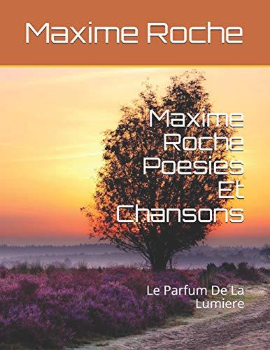 Maxime Roche Poesies: Le Parfum De La Lumiere