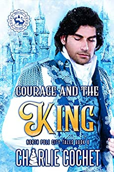 Courage and the King (North Pole City Tales Book 6) by [Charlie Cochet]