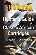 Hunter's Guide to Classic African Cartridges (The Hunter's Guide Series)