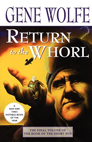 Return to the Whorl: The Final Volume of 'The Book of the Short Sun' (Book of the Short Sun (3))