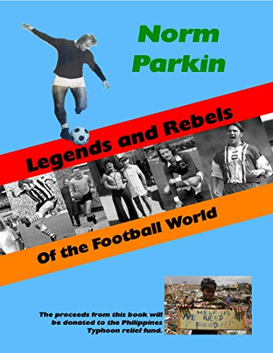 Legends and Rebels of the Football World (English Edition)