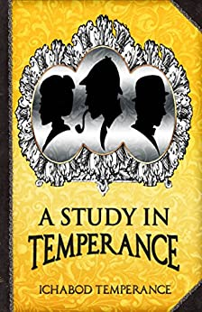 A Study in Temperance (The Adventures of Ichabod Temperance Book 4) by [Ichabod Temperance]