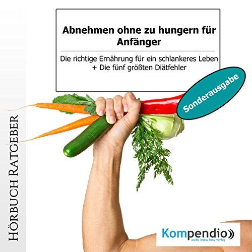 Abnehmen ohne zu hungern für Anfänger (Sonderausgabe): Die richtige Ernährung für ein schlankeres Leben Titelbild
