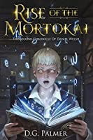 Rise of The Mortokai: The Second Chronicle of Daniel Welsh (The Chronicles of Daniel Welsh)