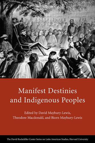 Manifest Destinies and Indigenous Peoples (David Rockefeller Center Series on Latin American Studies)