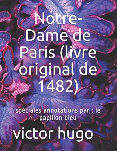 Notre-Dame de Paris (livre original de 1482): spéciales annotations par : le papillon bleu