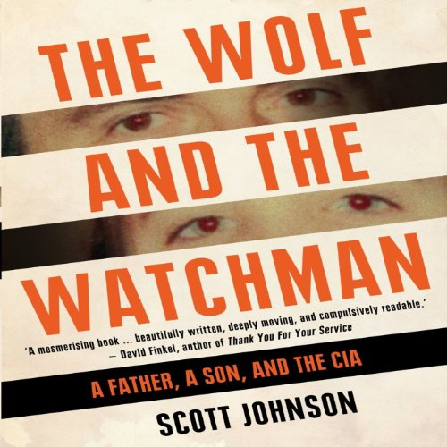 The Wolf and the Watchman     A Father a Son and the CIA              By:                                                                                                                                 Scott C. Johnson                               Narrated by:                                                                                                                                 Jay Snyder                      Length: 10 hrs and 1 min     19 ratings     Overall 3.0