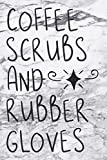 Coffee Scrubs And Rubber Gloves: Cute Marble Journal For Nurses An Awesome Appreciation Notebook Gift