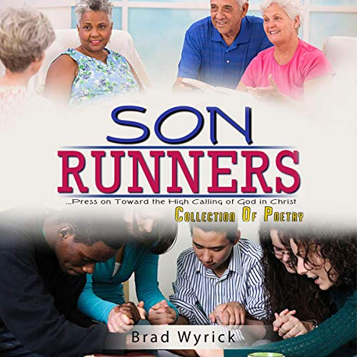 Son Runners: ...Press on Toward the High Calling of God in Christ Audiobook By Brad Wyrick cover art