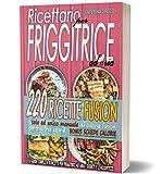 Ricettario Per Friggitrice ad Aria: La Guida Completa di Ricette per Friggitrice ad Aria. I Segreti e le Accortezze