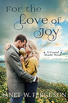 For the Love of Joy: A Coastal Hearts Novel by [Janet W. Ferguson]