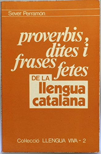 PROVERBIS, DITES I FRASES FETES DE LA LLENGUA CATALANA