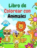 Libro de Colorear Con Animales Para Niños: páginas para colorear muy educativas, fáciles y divertidas con animales lindos y adorables del bosques / selvas, océanos y granjas / para niños/niñas de 3 a 8 años,
