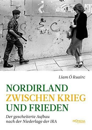 Nordirland zwischen Krieg und Frieden: Der gescheiterte Aufbau nach der Niederlage der IRA