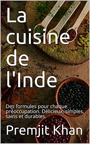 Couverture du livre La cuisine de l'Inde: Des formules pour chaque préoccupation. Délicieux, simples, sains et durables.