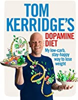 Tom Kerridge's Dopamine Diet: My low-carb, stay-happy way to lose weight (English Edition)