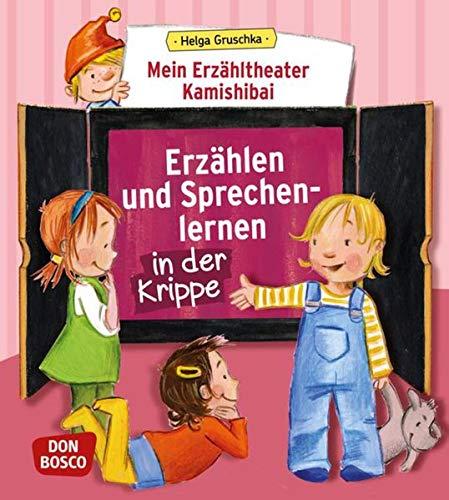 Mein Erzähltheater Kamishibai: Erzählen und Sprechenlernen in der Krippe (Das Praxis- und Methodenbuch zum Erzähltheater)