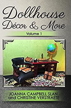 """Dollhouse Décor & More: Volume One: A """"Mad About Miniatures"""" Book of Tutorials (Dollhouse Decor & More 1) by [Joanna Campbell Slan, Christine Verstraete]"""