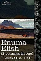 Enuma Elish: The Seven Tablets of Creation; the Babylonian and Assyrian Legends Concerning the Creation of the World and of Mankind