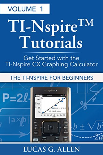 The TI-Nspire for Beginners (TI-Nspire (TM) Tutorials: Getting Started With the Book 1) (English Edition)