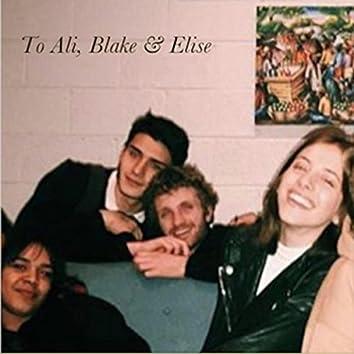 To Ali, Blake & Elise