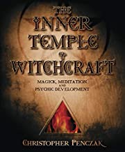 The Inner Temple of Witchcraft: Magick, Meditation and Psychic Development (Penczak Temple Series, 1)