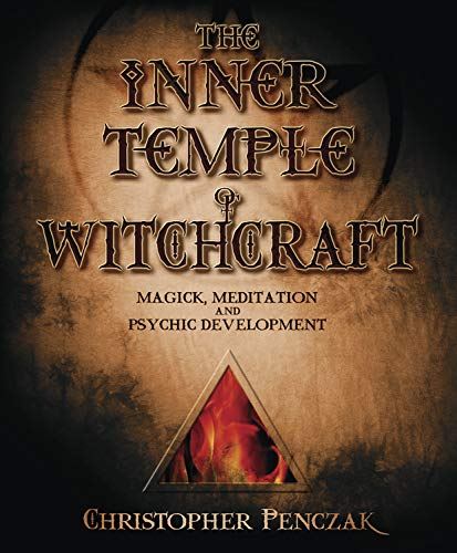 The Inner Temple of Witchcraft: Magick, Meditation and Psychic Development: 1 (Penczak Temple)