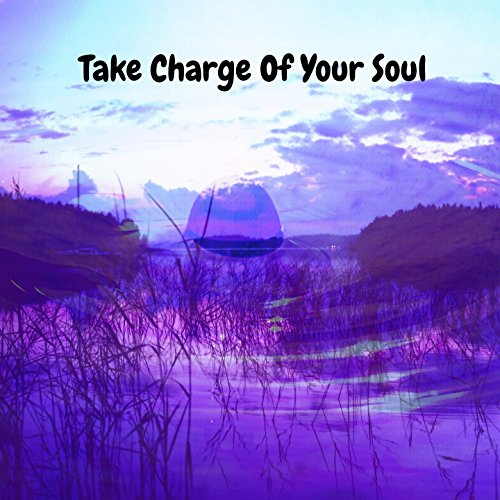 Take Charge Of Your Soul