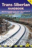 Trans-Siberian Handbook: The Guide to the World s Longest Railway Journey with 90 Maps and Guides to the Route, Cities and Towns in Russia, Mongolia & China (Trailblazer Handbook)