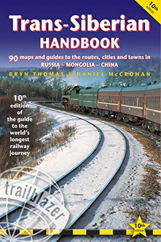 Trans-Siberian Handbook: The Trailblazer Guide to the Trans-Siberian Railway Journey Includes Guides to 25 Cities…