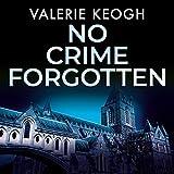 No Crime Forgotten: The Dublin Murder Mysteries, Book 5