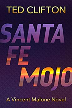 Santa Fe Mojo (Vincent Malone Book 1) by [Ted Clifton]