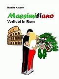 Massimiliano Verliebt in Rom: Humorvolle deutsch-italienische Liebeskomödie in der Ewigen Stadt (Kurzgeschichte) (Das Vermächtnis des Penato 4)