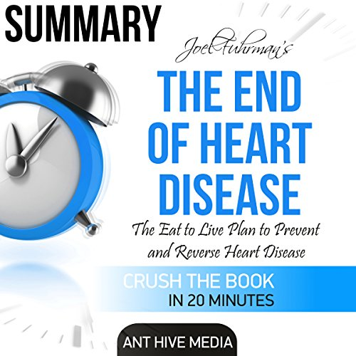 Summary Joel Fuhrman's The End of Heart Disease: The Eat to Live Plan to Prevent and Reverse Heart Disease audiobook cover art