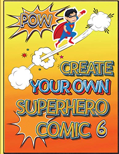 Create Your Own Superhero Comic 6: Super Fun Blank Comics, Create Your Own Comic Books For Kids Of All Ages, Great As Gifts, Keep Kids Creatively Occupied For Hours
