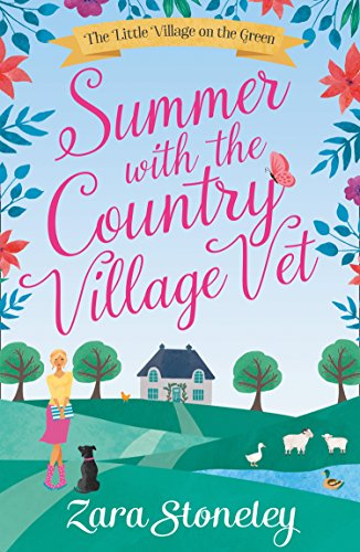 Summer with the Country Village Vet: A gorgeously uplifting and heartwarming romantic comedy to escape with (The Little Village on the Green, Book 1)