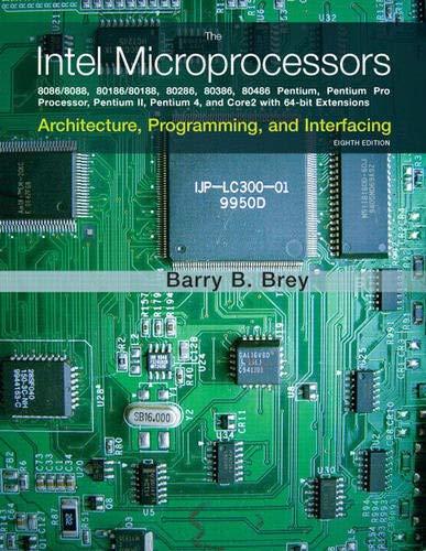 The Intel Microprocessors: 8086/8088, 80186/80188, 80286, 80386, 80486, Pentium, Pentium Pro Processor, Pentium II, Pentium III, Pentium 4, and Core2 With 64-bit Extensions