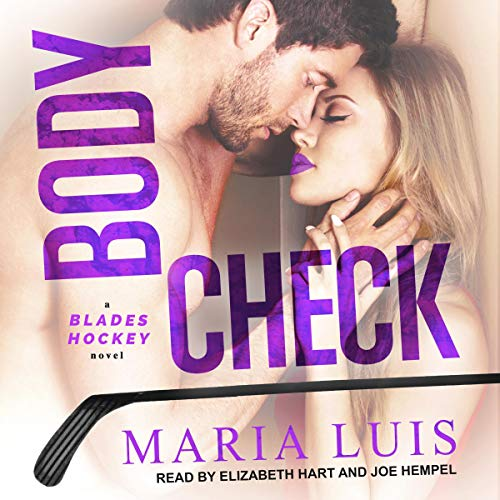 Body Check     Blades Hockey Series, Book 4               By:                                                                                                                                 Maria Luis                               Narrated by:                                                                                                                                 Elizabeth Hart,                                                                                        Joe Hempel                      Length: 9 hrs and 35 mins     3 ratings     Overall 4.3