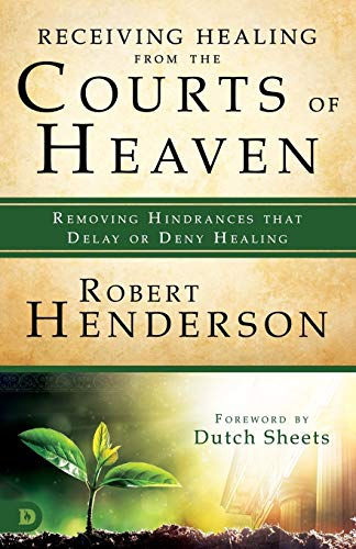 Compare Textbook Prices for Receiving Healing from the Courts of Heaven: Removing Hindrances that Delay or Deny Healing  ISBN 9780768417548 by Henderson, Robert,Sheets, Dutch