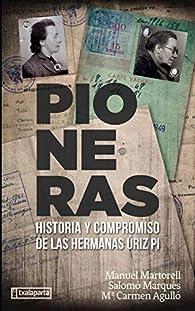 Pioneras: Historia y compromiso de las hermanas Úriz Pi par Manuel Martorell Pérez