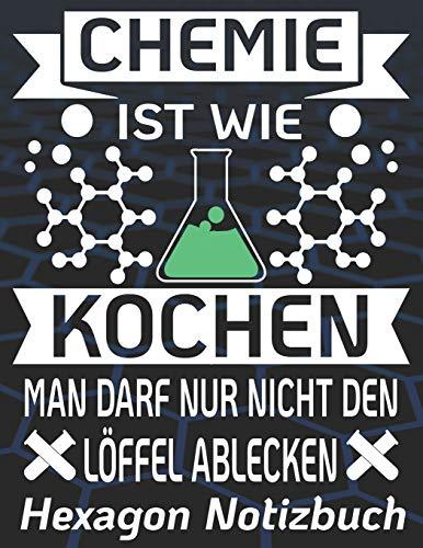 Chemie ist wie kochen man darf nur nicht den Löffel ablecken Hexagon Notizbuch: Notizbuch | Formel | Hex Papier | Hexagon Raster 110 Seiten