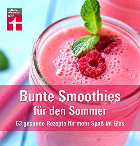 Bunte Smoothies für den Sommer: 63 gesunde Rezepte für mehr Spaß im Glas I Leichte Mahlzeiten, flüssige Rohkost und frische Durstlöscher für heiße Tage I Von Stiftung Warentest