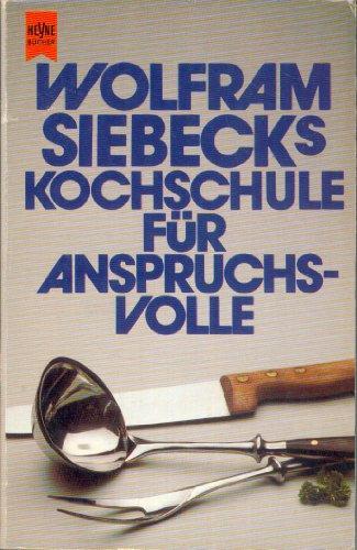 Wolfram Siebecks Kochschule für Anspruchsvolle